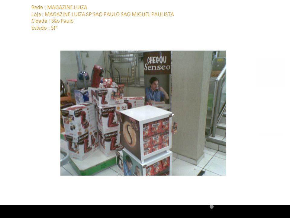 Rede : MAGAZINE LUIZA Loja : MAGAZINE LUIZA SP SAO PAULO SAO MIGUEL PAULISTA Cidade : São Paulo Estado : SP