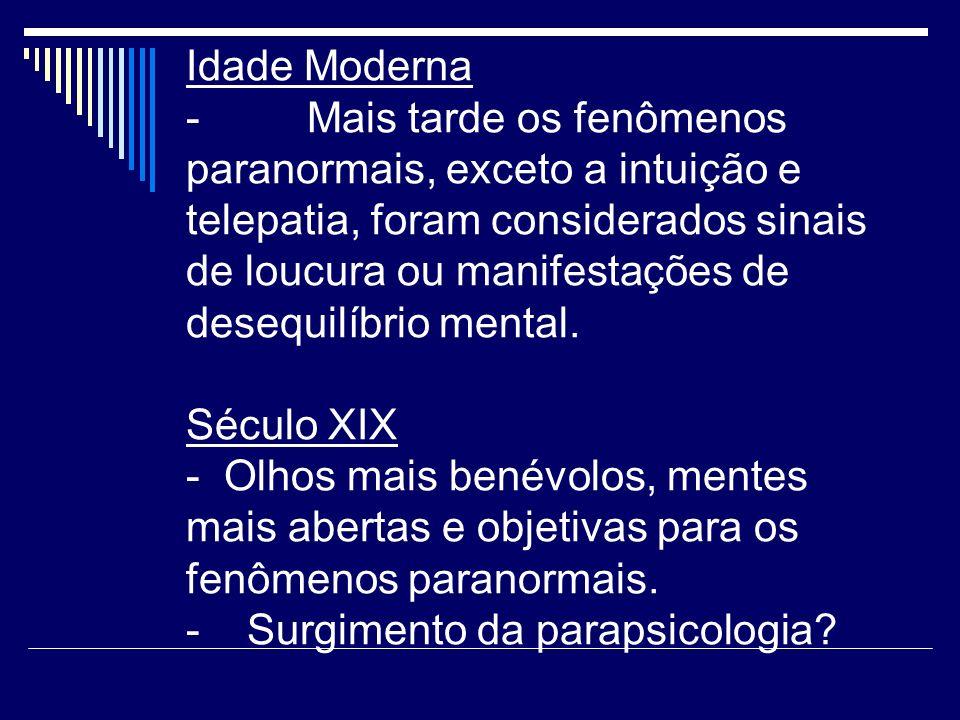 Idade Moderna - Mais tarde os fenômenos paranormais, exceto a intuição e telepatia, foram considerados sinais de loucura ou manifestações de desequilíbrio mental.