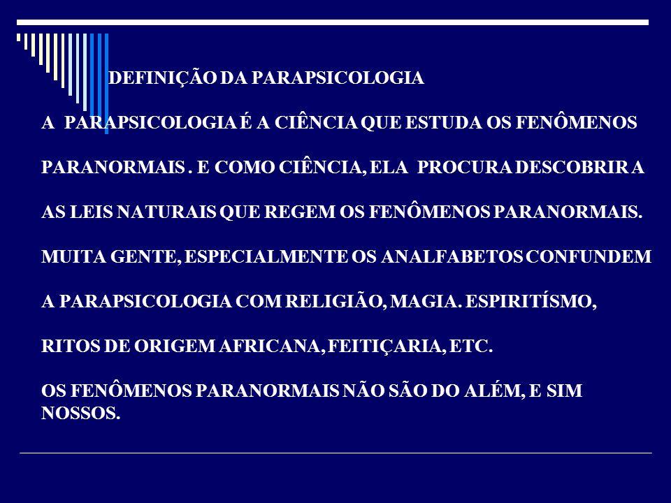 DEFINIÇÃO DA PARAPSICOLOGIA A PARAPSICOLOGIA É A CIÊNCIA QUE ESTUDA OS FENÔMENOS PARANORMAIS.