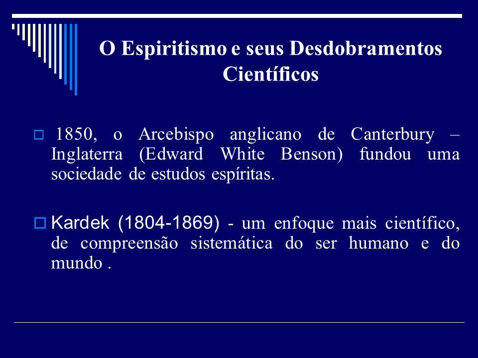O Espiritismo e seus Desdobramentos Científicos 1850, o Arcebispo anglicano de Canterbury – Inglaterra (Edward White Benson) fundou uma sociedade de estudos espíritas.