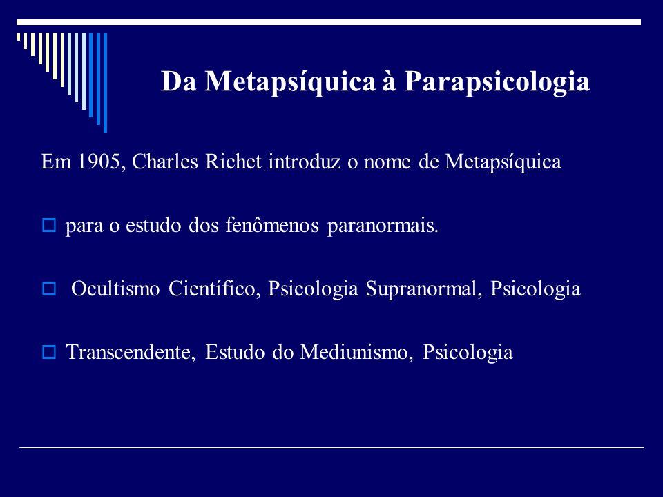 Da Metapsíquica à Parapsicologia Em 1905, Charles Richet introduz o nome de Metapsíquica para o estudo dos fenômenos paranormais.