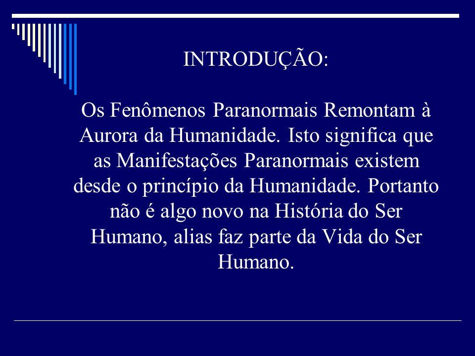 INTRODUÇÃO: Os Fenômenos Paranormais Remontam à Aurora da Humanidade.