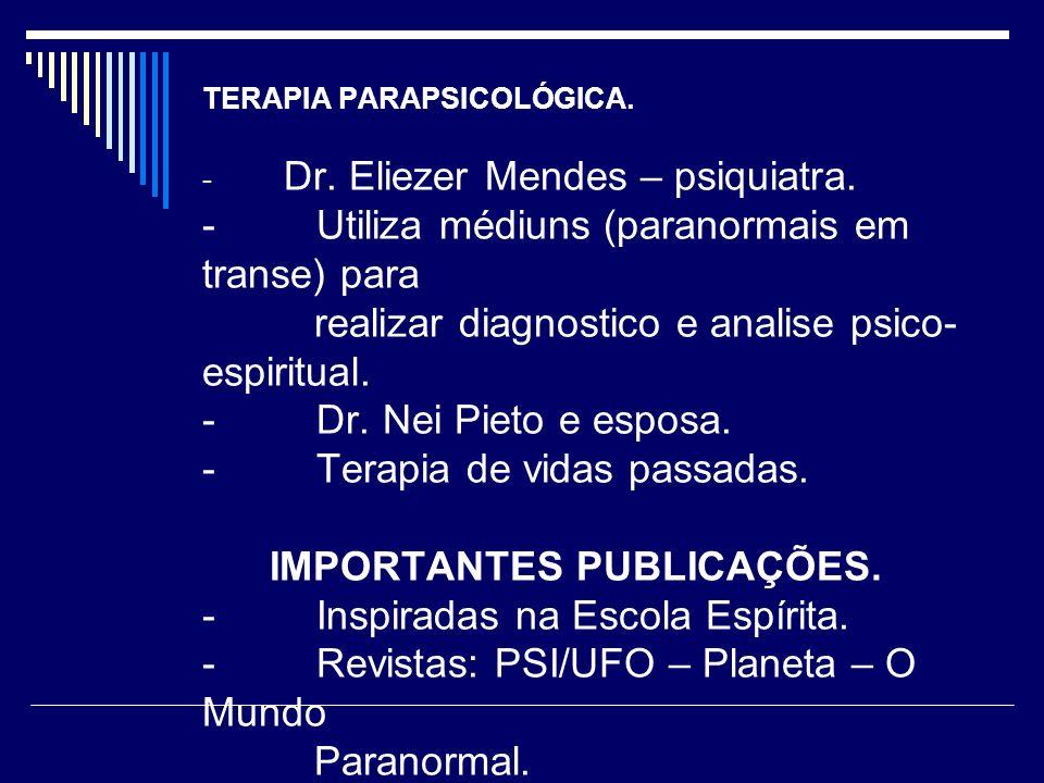 TERAPIA PARAPSICOLÓGICA.- Dr. Eliezer Mendes – psiquiatra.