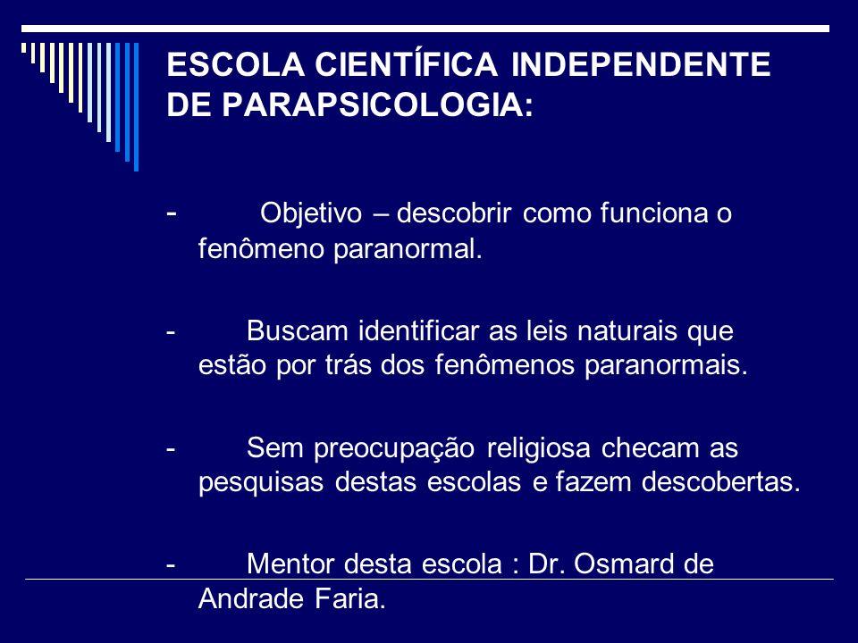 ESCOLA CIENTÍFICA INDEPENDENTE DE PARAPSICOLOGIA: - Objetivo – descobrir como funciona o fenômeno paranormal.