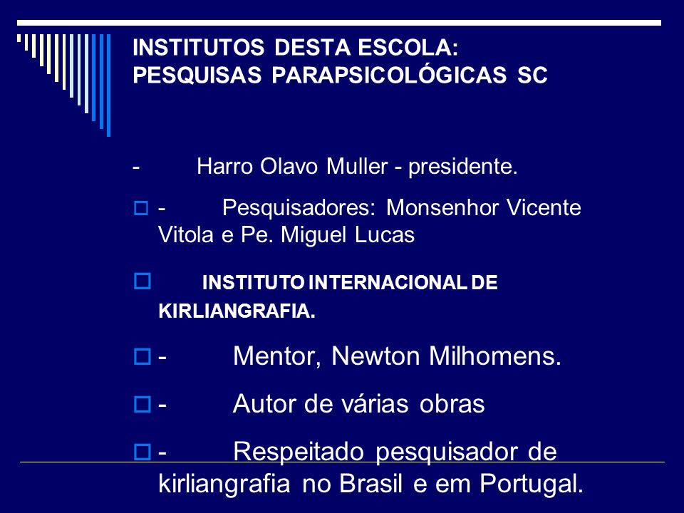 INSTITUTOS DESTA ESCOLA: PESQUISAS PARAPSICOLÓGICAS SC - Harro Olavo Muller - presidente.