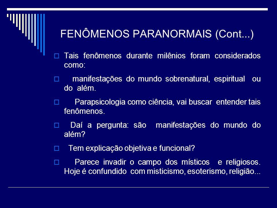FENÔMENOS PARANORMAIS (Cont...) Tais fenômenos durante milênios foram considerados como: manifestações do mundo sobrenatural, espiritual ou do além.