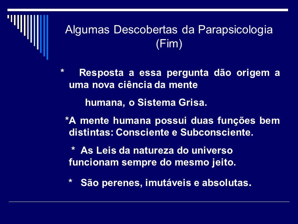 Algumas Descobertas da Parapsicologia (Fim) * Resposta a essa pergunta dão origem a uma nova ciência da mente humana, o Sistema Grisa.