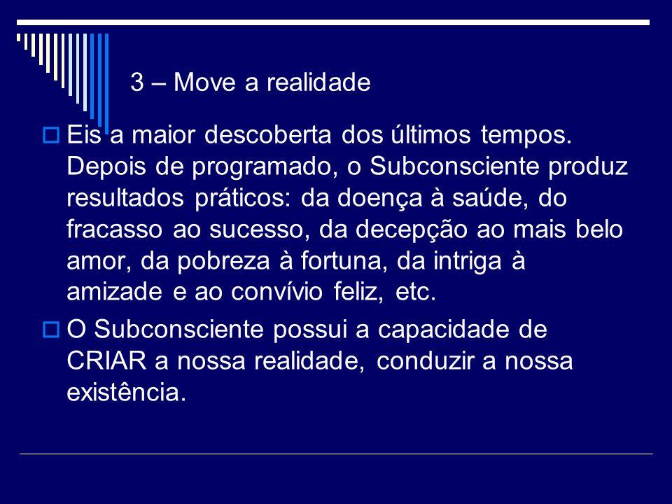 3 – Move a realidade Eis a maior descoberta dos últimos tempos.