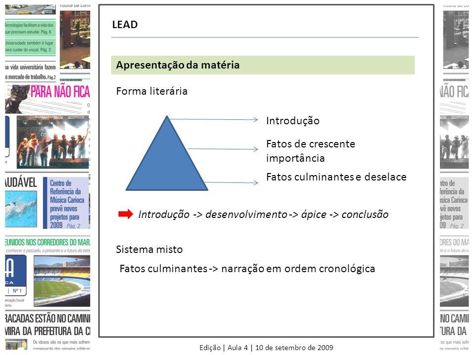 Edição | Aula 4 | 10 de setembro de 2009 LEAD Apresentação da matéria Forma literária Introdução Fatos de crescente importância Fatos culminantes e de