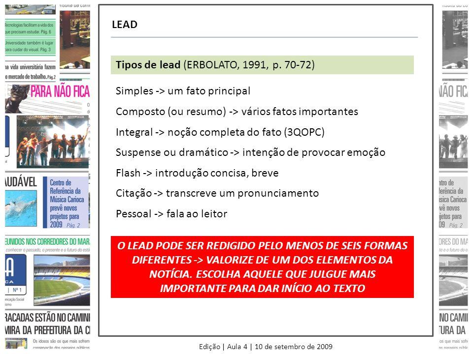 Edição | Aula 4 | 10 de setembro de 2009 LEAD Tipos de lead (ERBOLATO, 1991, p. 70-72) Simples -> um fato principal Composto (ou resumo) -> vários fat