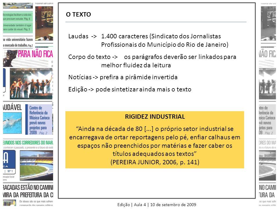 Edição | Aula 4 | 10 de setembro de 2009 O TEXTO Laudas ->1.400 caracteres (Sindicato dos Jornalistas Profissionais do Município do Rio de Janeiro) Co