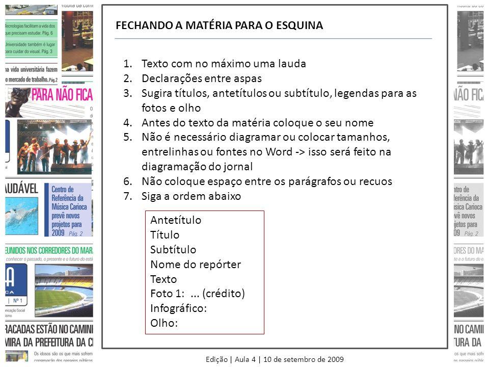 Edição | Aula 4 | 10 de setembro de 2009 FECHANDO A MATÉRIA PARA O ESQUINA 1.Texto com no máximo uma lauda 2.Declarações entre aspas 3.Sugira títulos,