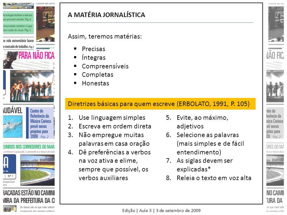 A MATÉRIA JORNALÍSTICA Assim, teremos matérias: Precisas Íntegras Compreensíveis Completas Honestas Diretrizes básicas para quem escreve (ERBOLATO, 1991, P.