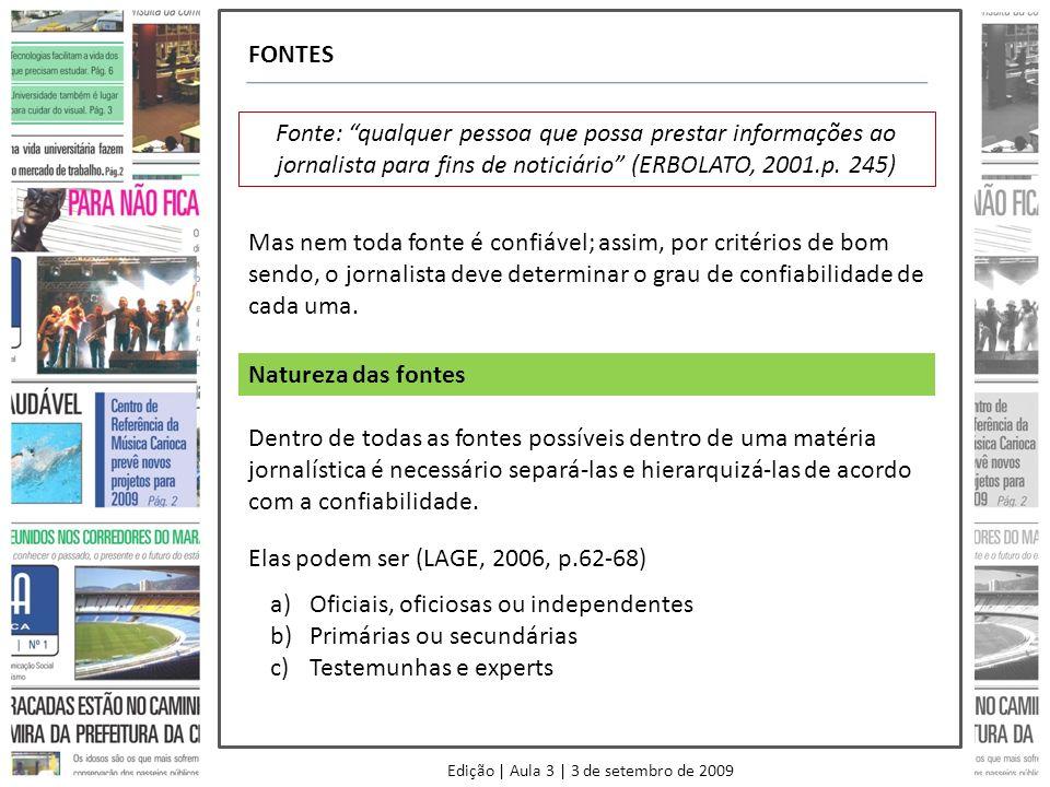 FONTES Fonte: qualquer pessoa que possa prestar informações ao jornalista para fins de noticiário (ERBOLATO, 2001.p. 245) Mas nem toda fonte é confiáv