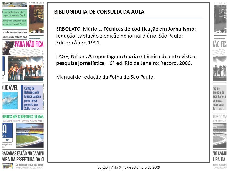 BIBLIOGRAFIA DE CONSULTA DA AULA ERBOLATO, Mário L. Técnicas de codificação em Jornalismo: redação, captação e edição no jornal diário. São Paulo: Edi