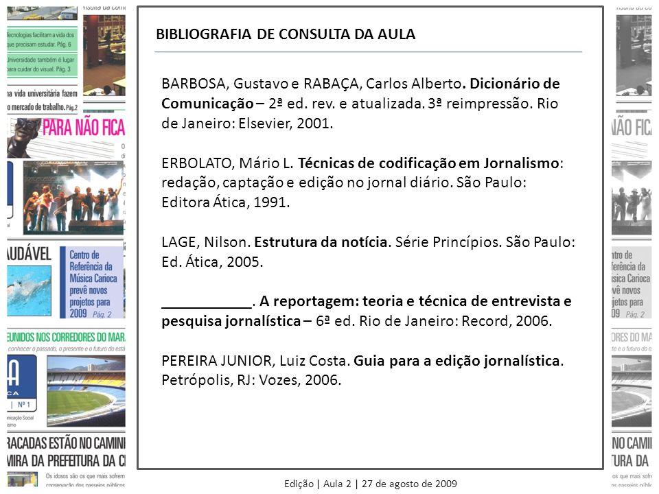 Edição | Aula 2 | 27 de agosto de 2009 BIBLIOGRAFIA DE CONSULTA DA AULA BARBOSA, Gustavo e RABAÇA, Carlos Alberto. Dicionário de Comunicação – 2ª ed.
