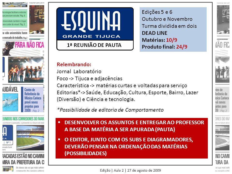 Edição | Aula 2 | 27 de agosto de 2009 1ª REUNIÃO DE PAUTA Relembrando: Jornal Laboratório Foco -> Tijuca e adjacências Característica -> matérias cur