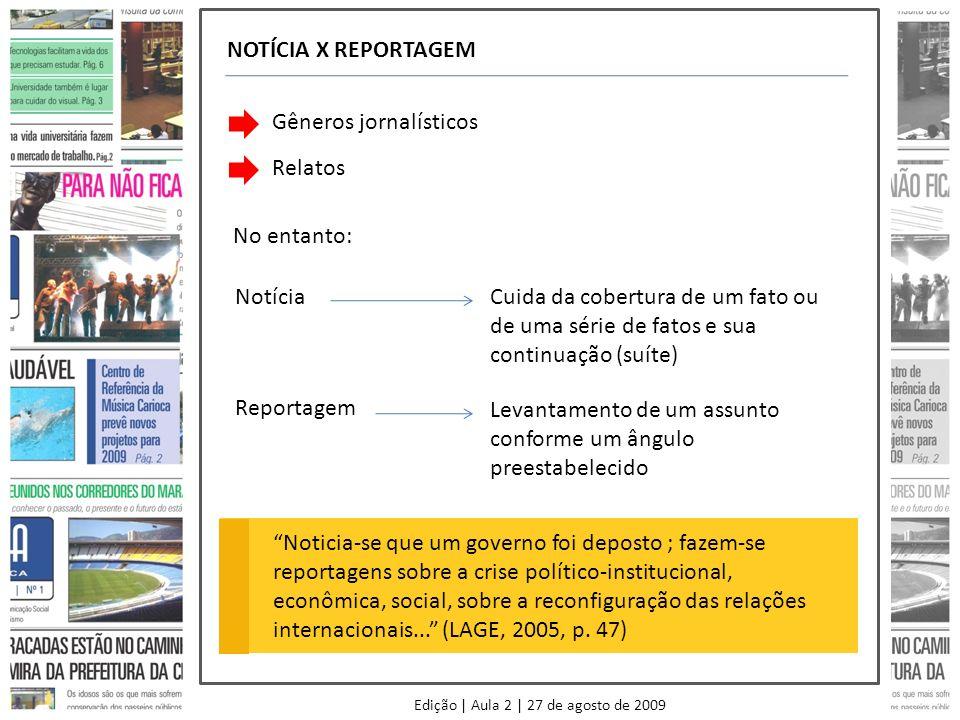 Edição | Aula 2 | 27 de agosto de 2009 NOTÍCIA X REPORTAGEM Gêneros jornalísticos Relatos No entanto: Notícia Reportagem Cuida da cobertura de um fato