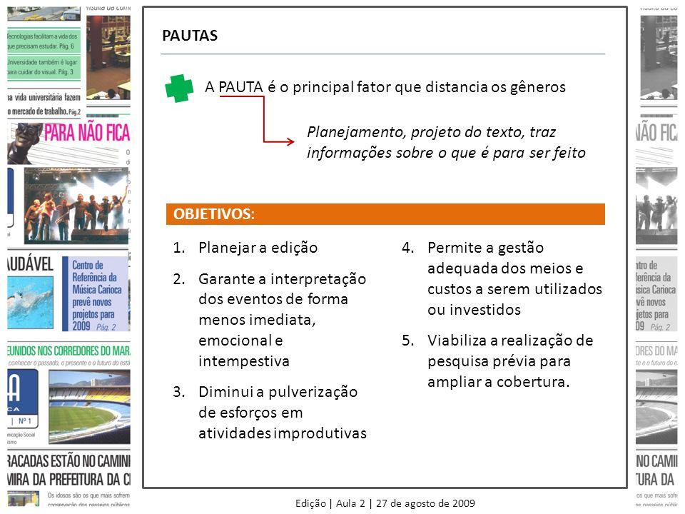 Edição | Aula 2 | 27 de agosto de 2009 PAUTAS A PAUTA é o principal fator que distancia os gêneros Planejamento, projeto do texto, traz informações so