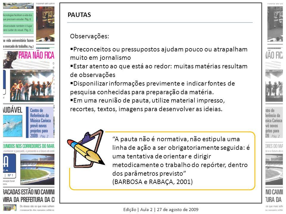 Edição | Aula 2 | 27 de agosto de 2009 PAUTAS A pauta não é normativa, não estipula uma linha de ação a ser obrigatoriamente seguida: é uma tentativa