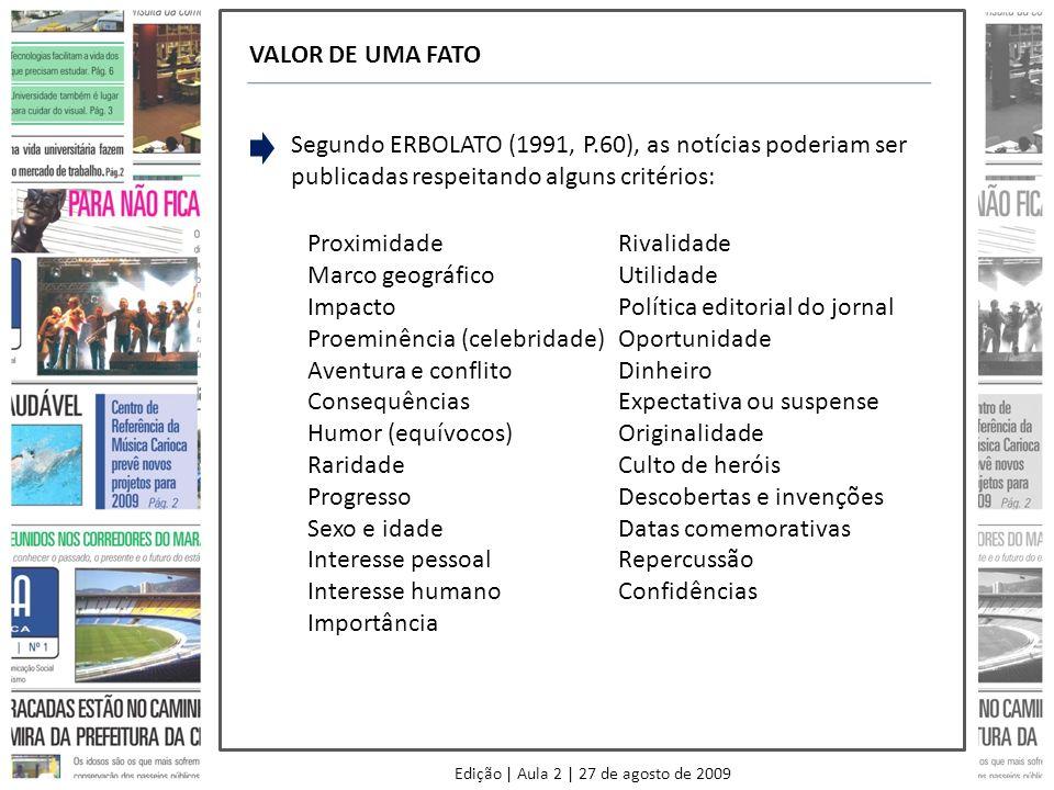 Edição | Aula 2 | 27 de agosto de 2009 VALOR DE UMA FATO Segundo ERBOLATO (1991, P.60), as notícias poderiam ser publicadas respeitando alguns critéri