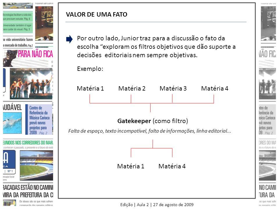 Edição | Aula 2 | 27 de agosto de 2009 VALOR DE UMA FATO Por outro lado, Junior traz para a discussão o fato da escolha exploram os filtros objetivos