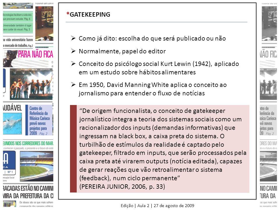Edição | Aula 2 | 27 de agosto de 2009 *GATEKEEPING Como já dito: escolha do que será publicado ou não Normalmente, papel do editor Conceito do psicól