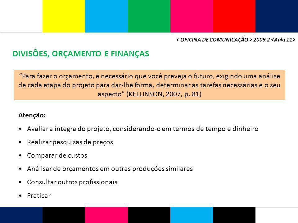 DIVISÕES, ORÇAMENTO E FINANÇAS 2009.2 Para fazer o orçamento, é necessário que você preveja o futuro, exigindo uma análise de cada etapa do projeto pa