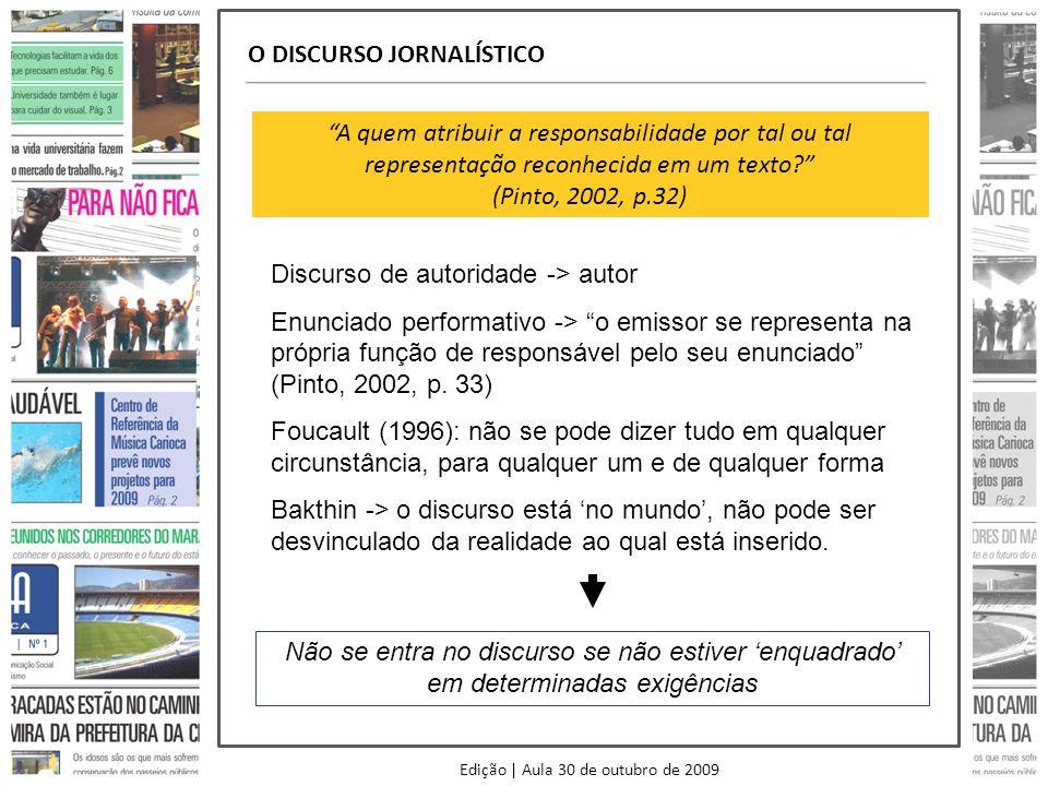 Edição | Aula 30 de outubro de 2009 O DISCURSO JORNALÍSTICO A quem atribuir a responsabilidade por tal ou tal representação reconhecida em um texto.