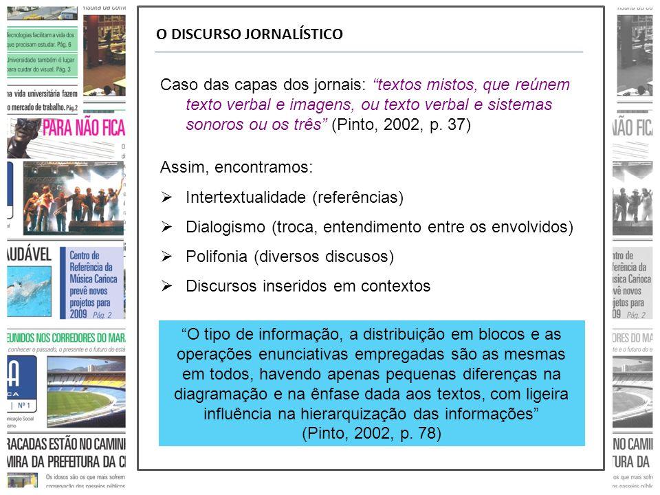 O DISCURSO JORNALÍSTICO Caso das capas dos jornais: textos mistos, que reúnem texto verbal e imagens, ou texto verbal e sistemas sonoros ou os três (Pinto, 2002, p.