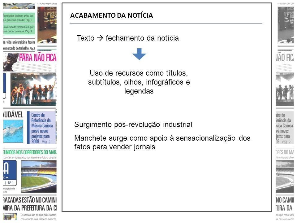 ACABAMENTO DA NOTÍCIA Texto fechamento da notícia Uso de recursos como títulos, subtítulos, olhos, infográficos e legendas Surgimento pós-revolução in