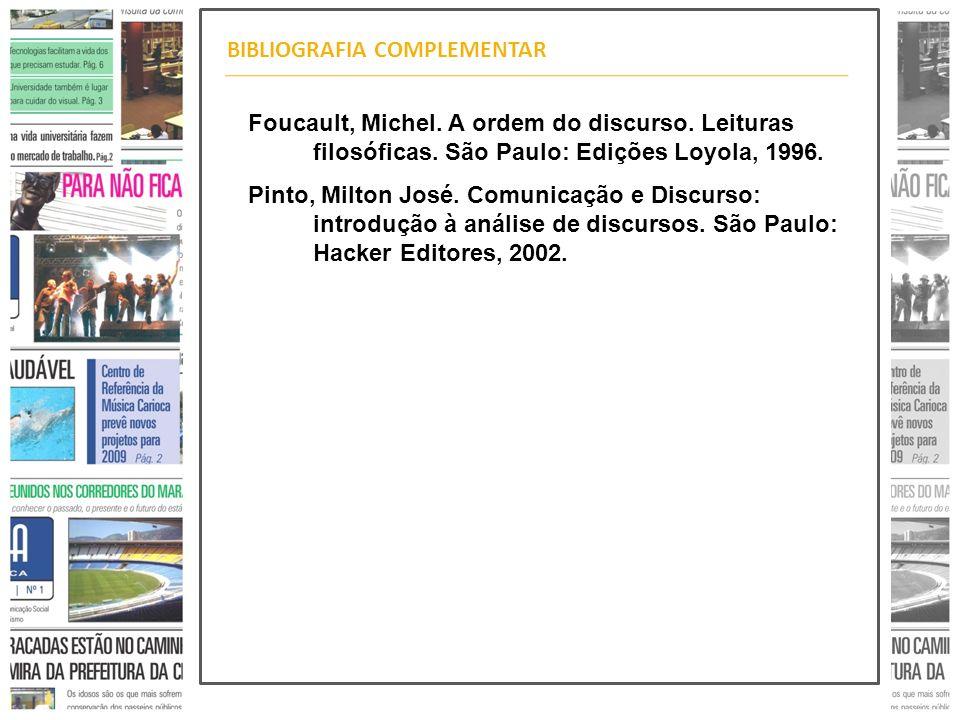 BIBLIOGRAFIA COMPLEMENTAR Foucault, Michel. A ordem do discurso. Leituras filosóficas. São Paulo: Edições Loyola, 1996. Pinto, Milton José. Comunicaçã