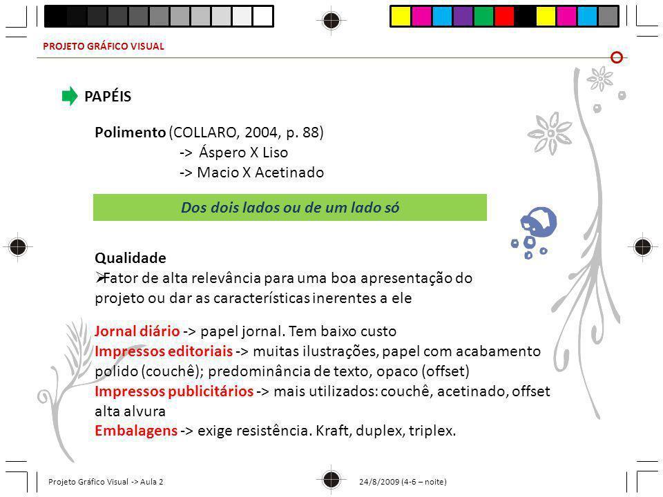 PROJETO GRÁFICO VISUAL Projeto Gráfico Visual -> Aula 2 24/8/2009 (4-6 – noite) PAPÉIS Polimento (COLLARO, 2004, p. 88) ->Áspero X Liso -> Macio X Ace