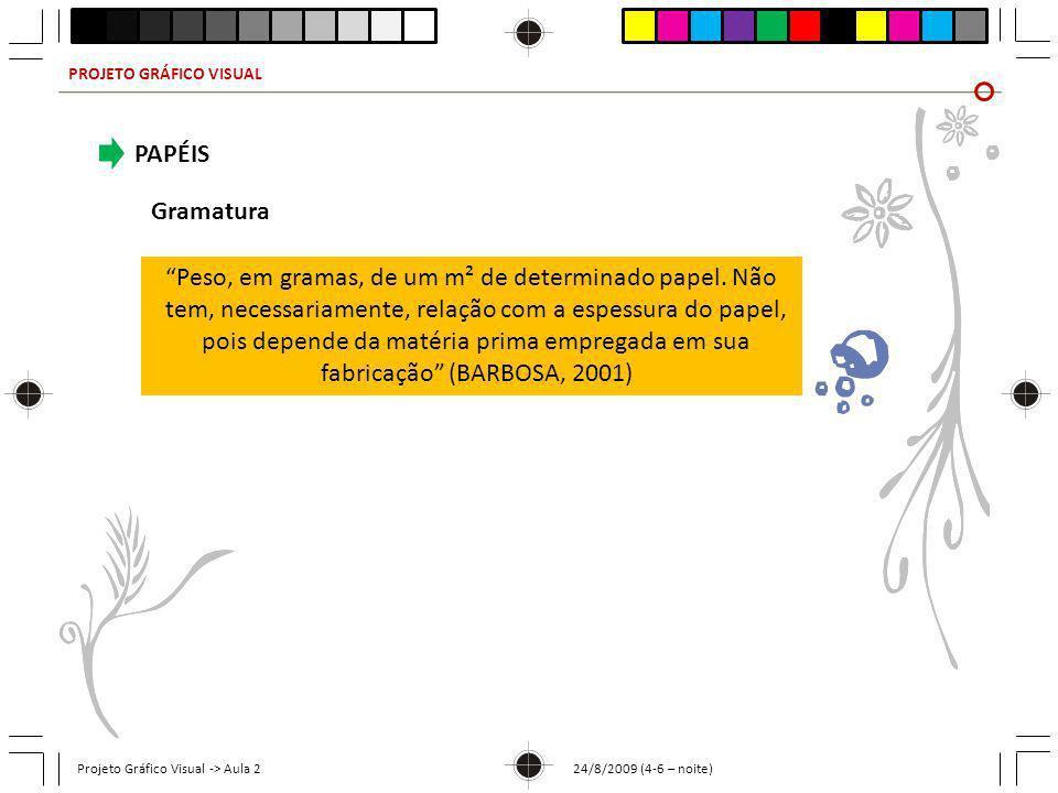 PROJETO GRÁFICO VISUAL Projeto Gráfico Visual -> Aula 2 24/8/2009 (4-6 – noite) PAPÉIS Gramatura Peso, em gramas, de um m² de determinado papel. Não t