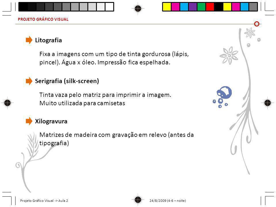 PROJETO GRÁFICO VISUAL Projeto Gráfico Visual -> Aula 2 24/8/2009 (4-6 – noite) Litografia Fixa a imagens com um tipo de tinta gordurosa (lápis, pince