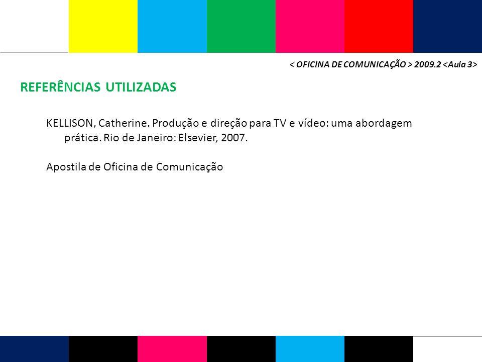 REFERÊNCIAS UTILIZADAS 2009.2 KELLISON, Catherine. Produção e direção para TV e vídeo: uma abordagem prática. Rio de Janeiro: Elsevier, 2007. Apostila