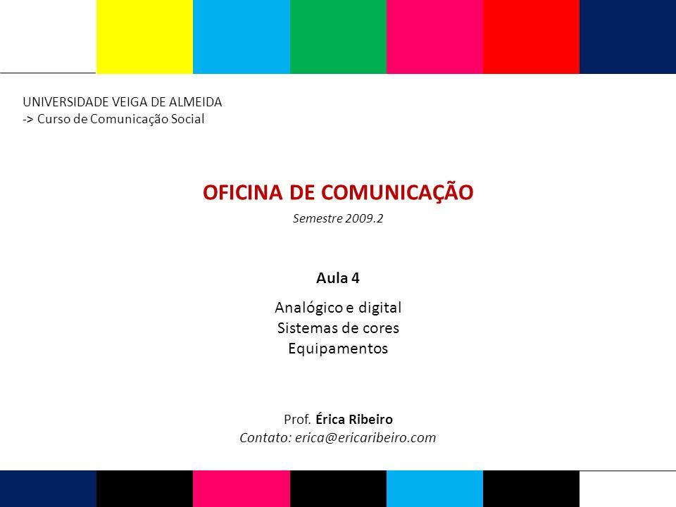 OFICINA DE COMUNICAÇÃO UNIVERSIDADE VEIGA DE ALMEIDA -> Curso de Comunicação Social Prof.
