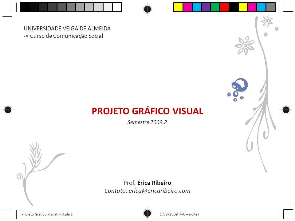 PROJETO GRÁFICO VISUAL UNIVERSIDADE VEIGA DE ALMEIDA -> Curso de Comunicação Social Prof. Érica Ribeiro Contato: erica@ericaribeiro.com Semestre 2009.