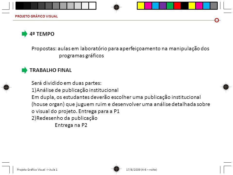 PROJETO GRÁFICO VISUAL Projeto Gráfico Visual -> Aula 1 17/8/2009 (4-6 – noite) 4º TEMPO Propostas: aulas em laboratório para aperfeiçoamento na manip