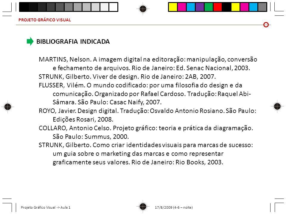 PROJETO GRÁFICO VISUAL Projeto Gráfico Visual -> Aula 1 17/8/2009 (4-6 – noite) BIBLIOGRAFIA INDICADA MARTINS, Nelson. A imagem digital na editoração: