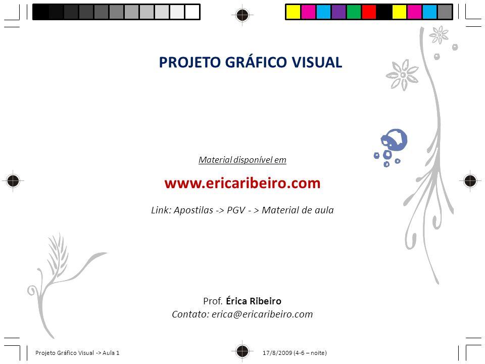 www.ericaribeiro.com Prof. Érica Ribeiro Contato: erica@ericaribeiro.com Material disponível em Projeto Gráfico Visual -> Aula 1 17/8/2009 (4-6 – noit