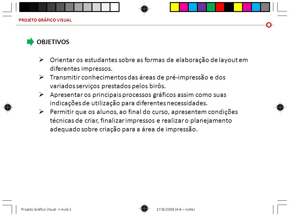 PROJETO GRÁFICO VISUAL Projeto Gráfico Visual -> Aula 1 17/8/2009 (4-6 – noite) OBJETIVOS Orientar os estudantes sobre as formas de elaboração de layo