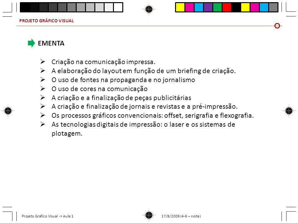 PROJETO GRÁFICO VISUAL Projeto Gráfico Visual -> Aula 1 17/8/2009 (4-6 – noite) EMENTA Criação na comunicação impressa. A elaboração do layout em funç