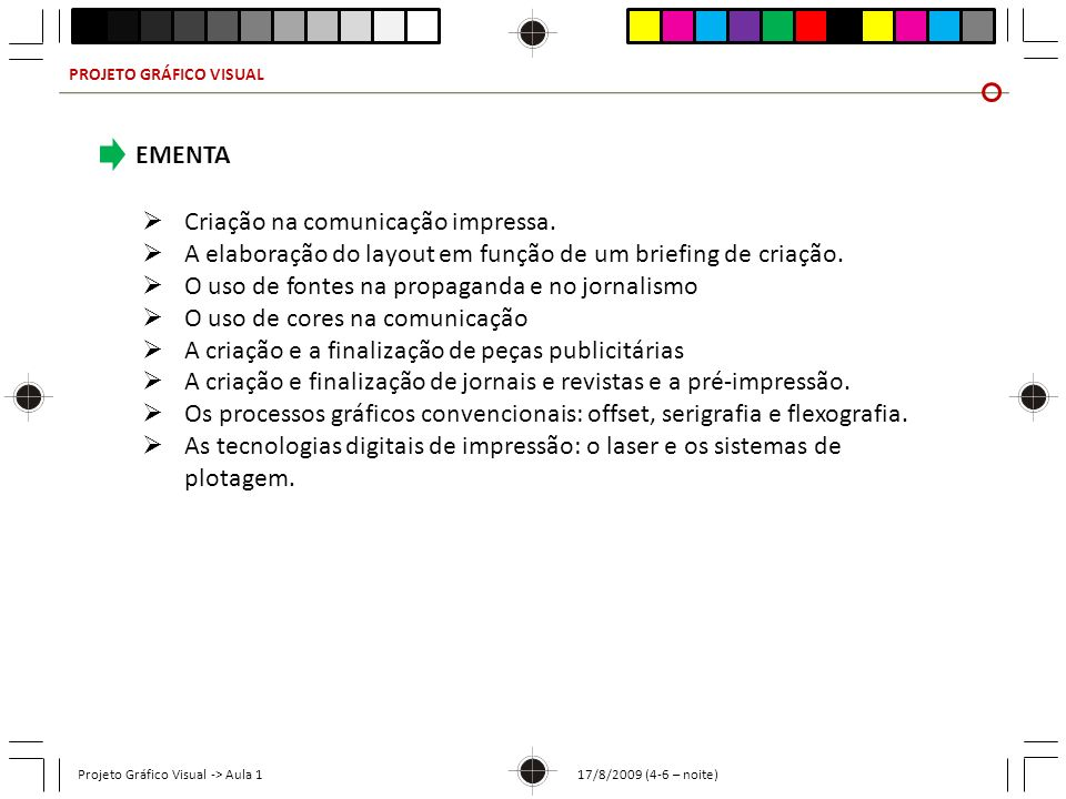 PROJETO GRÁFICO VISUAL Projeto Gráfico Visual -> Aula 1 17/8/2009 (4-6 – noite) BIBLIOGRAFIA LIVROS TEXTOS FERNANDES, Amaury.