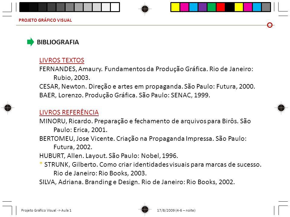 PROJETO GRÁFICO VISUAL Projeto Gráfico Visual -> Aula 1 17/8/2009 (4-6 – noite) BIBLIOGRAFIA LIVROS TEXTOS FERNANDES, Amaury. Fundamentos da Produção