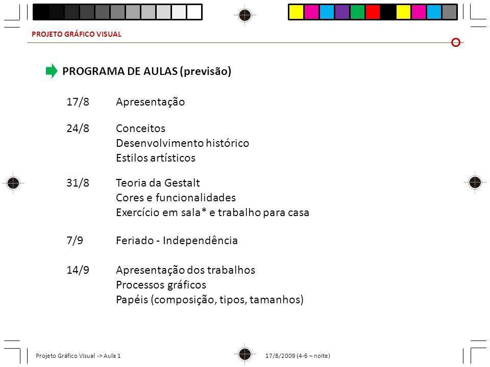 PROJETO GRÁFICO VISUAL Projeto Gráfico Visual -> Aula 1 17/8/2009 (4-6 – noite) PROGRAMA DE AULAS (previsão) 17/8Apresentação 24/8Conceitos Desenvolvi