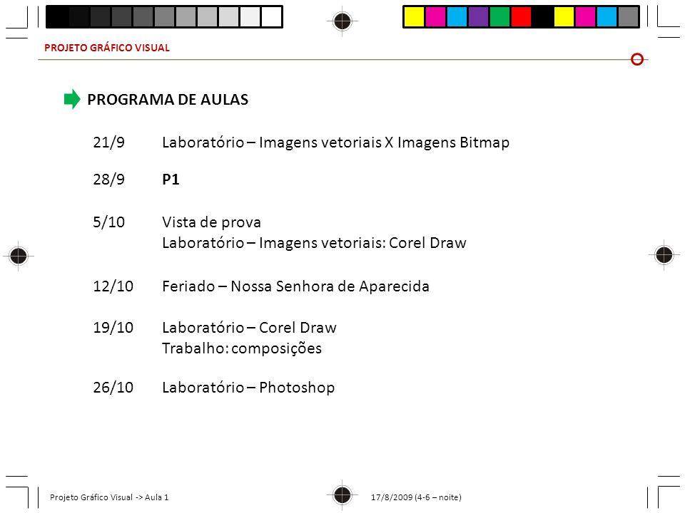 PROJETO GRÁFICO VISUAL Projeto Gráfico Visual -> Aula 1 17/8/2009 (4-6 – noite) PROGRAMA DE AULAS 21/9Laboratório – Imagens vetoriais X Imagens Bitmap