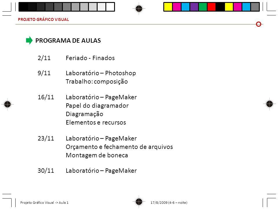 PROJETO GRÁFICO VISUAL Projeto Gráfico Visual -> Aula 1 17/8/2009 (4-6 – noite) PROGRAMA DE AULAS 2/11Feriado - Finados 9/11Laboratório – Photoshop Tr