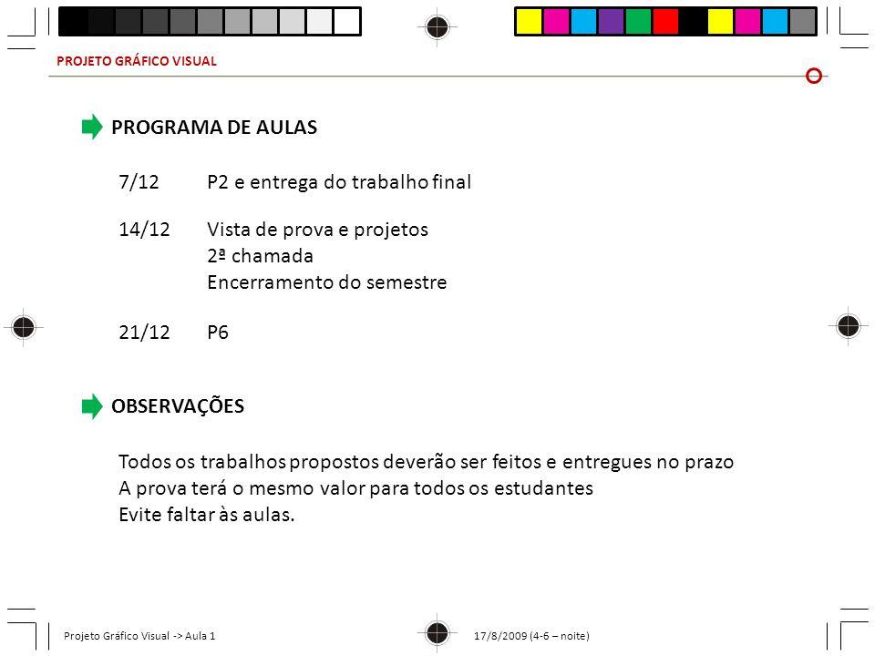 PROJETO GRÁFICO VISUAL Projeto Gráfico Visual -> Aula 1 17/8/2009 (4-6 – noite) PROGRAMA DE AULAS 7/12P2 e entrega do trabalho final 14/12Vista de pro