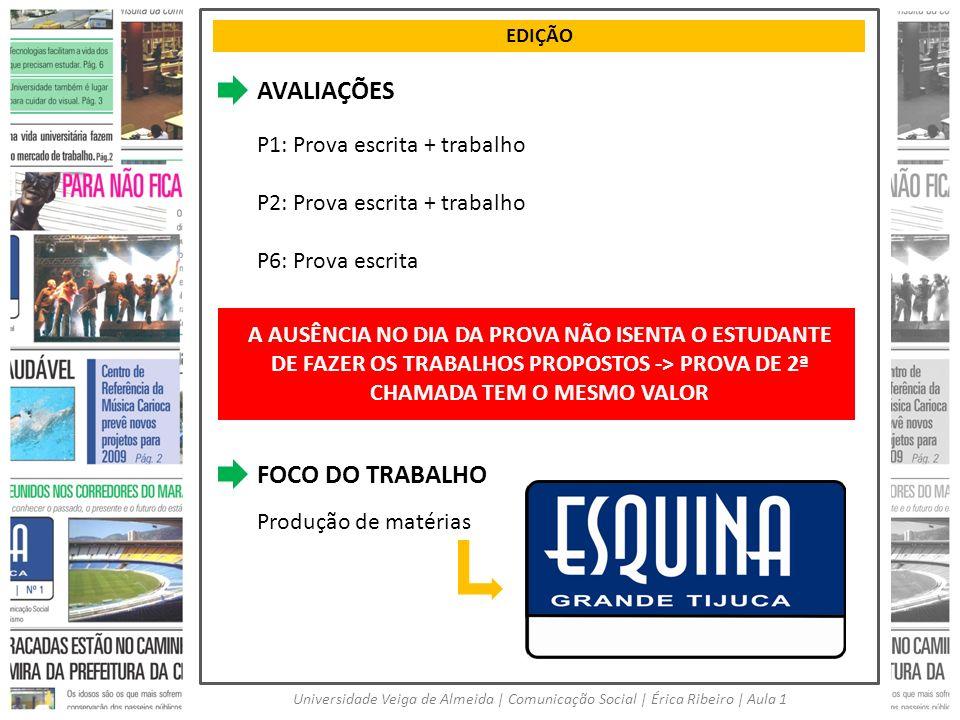 EDIÇÃO Universidade Veiga de Almeida | Comunicação Social | Érica Ribeiro | Aula 1 AVALIAÇÕES P1: Prova escrita + trabalho P2: Prova escrita + trabalh